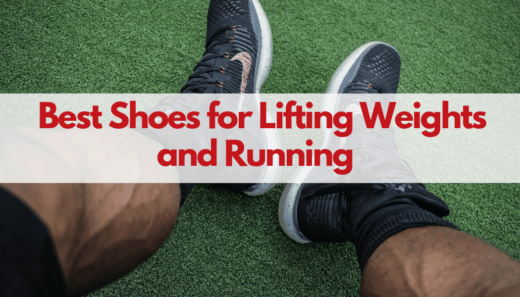 Best shoes for lifting weights and running